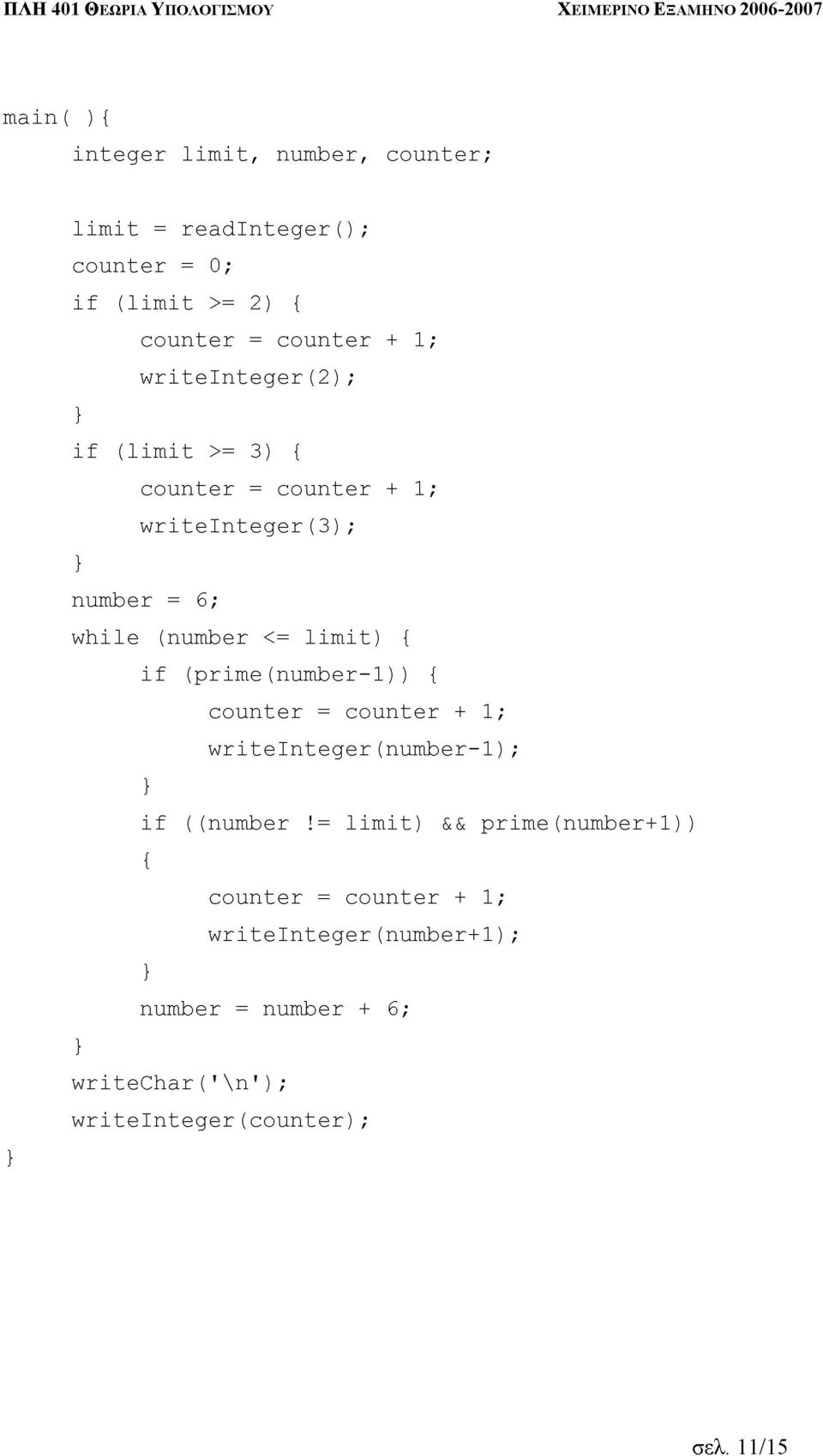+ 1; if = 6; (number <= limit) { if (prime(number-1)) counter counter { { writeinteger(number-1); 1; }((number counter