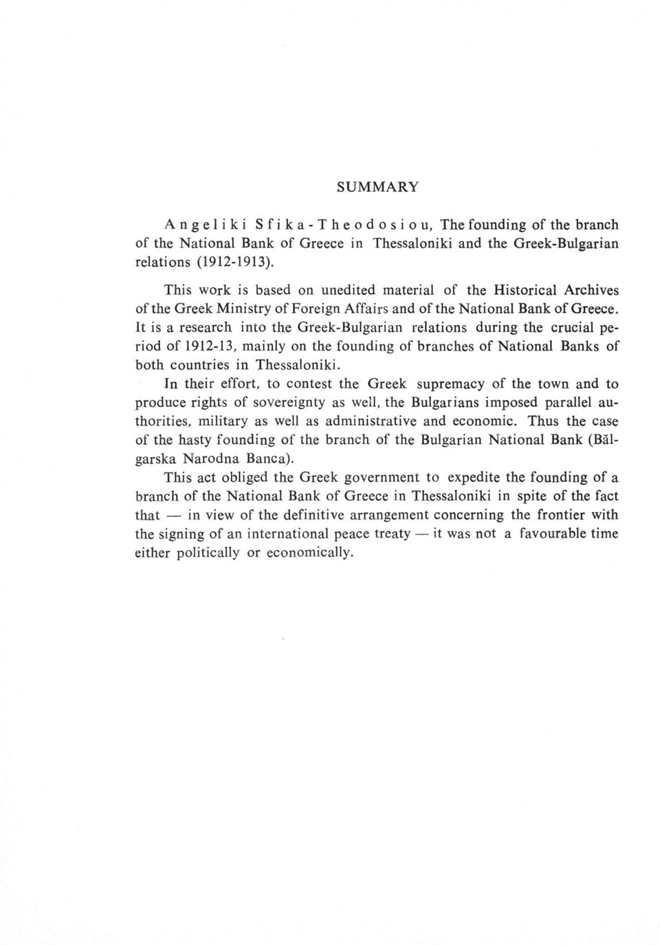 It is a research into the Greek-Bulgarian relations during the crucial period of 1912-13, mainly on the founding of branches of National Banks of both countries in Thessaloniki.