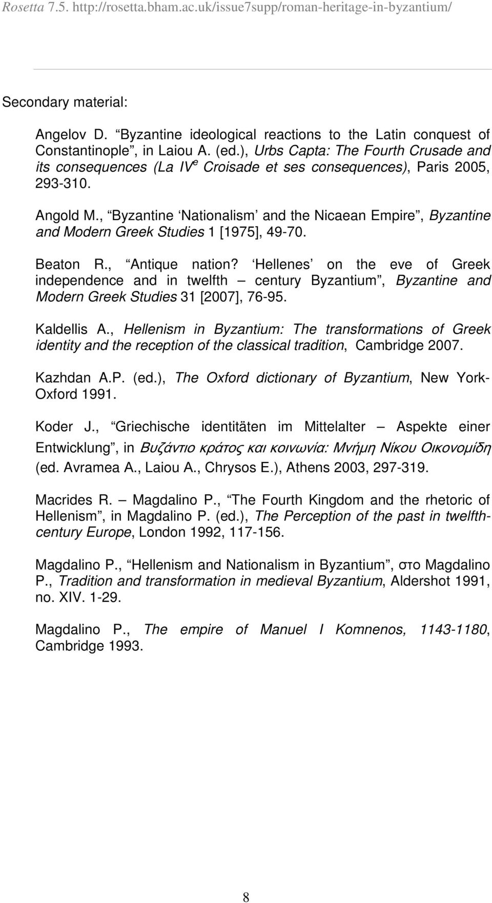 , Byzantine Nationalism and the Nicaean Empire, Byzantine and Modern Greek Studies 1 [1975], 49-70. Beaton R., Antique nation?