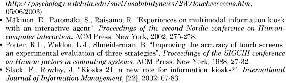 ACM Press: New York,, -8. Potter, R.L., Weldon, L.J., Shneiderman, B. Improving the accuracy of touch screens: an experimental evaluation of three strategies.