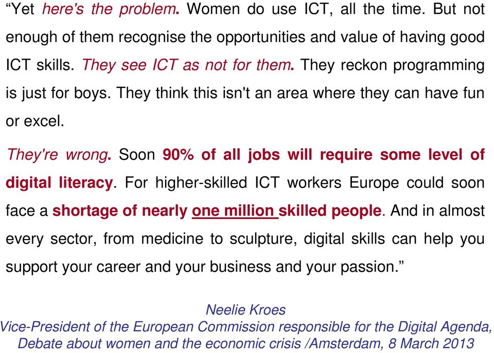 For higher-skilled ICT workers Europe could soon face a shortage of nearly one million skilled people.