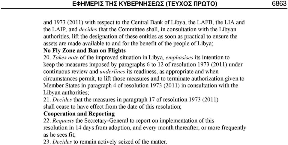 20. Takes note of the improved situation in Libya, emphasises its intention to keep the measures imposed by paragraphs 6 to 12 of resolution 1973 (2011) under continuous review and underlines its