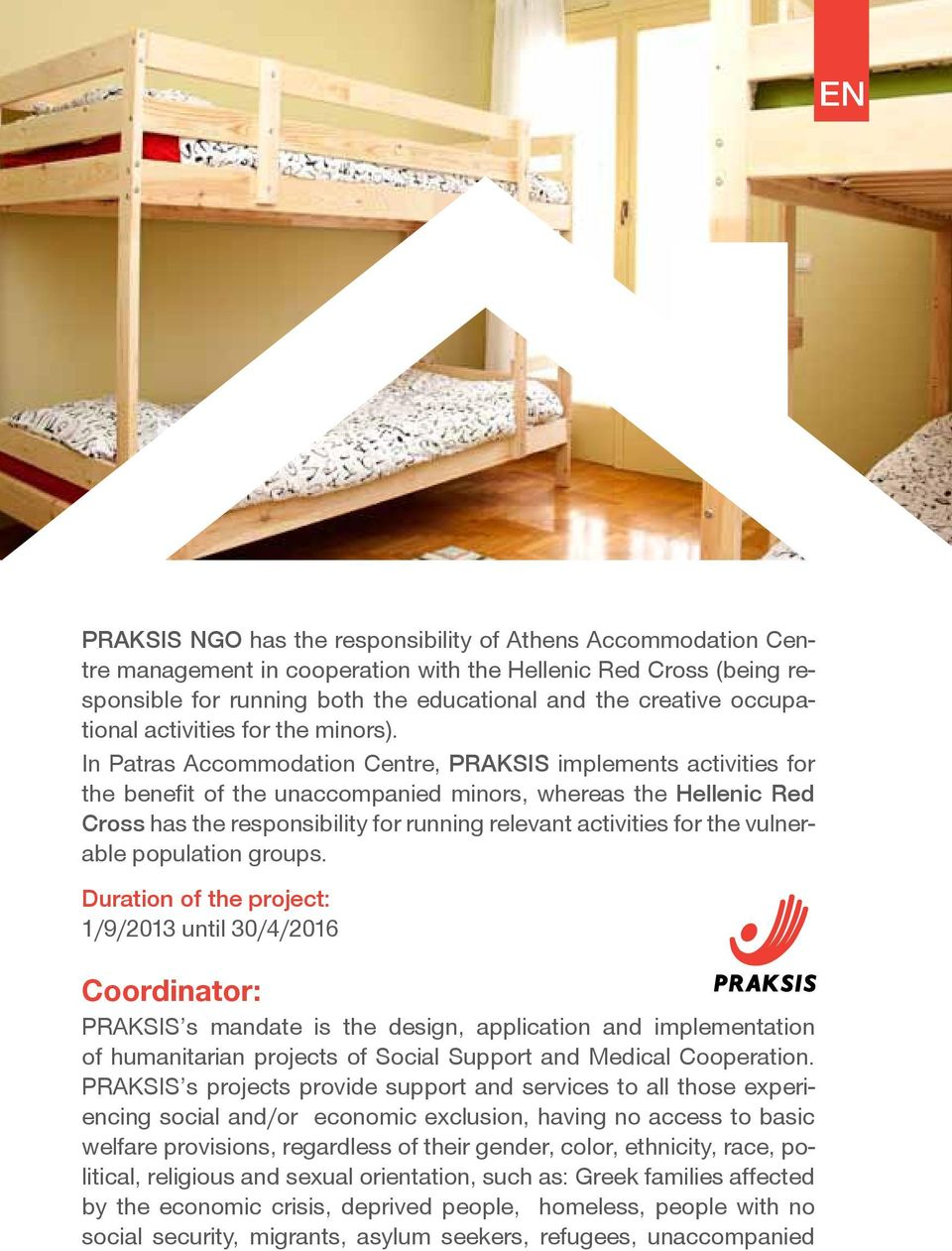 In Patras Accommodation Centre, PRAKSIS implements activities for the benefit of the unaccompanied minors, whereas the Hellenic Red Cross has the responsibility for running relevant activities for