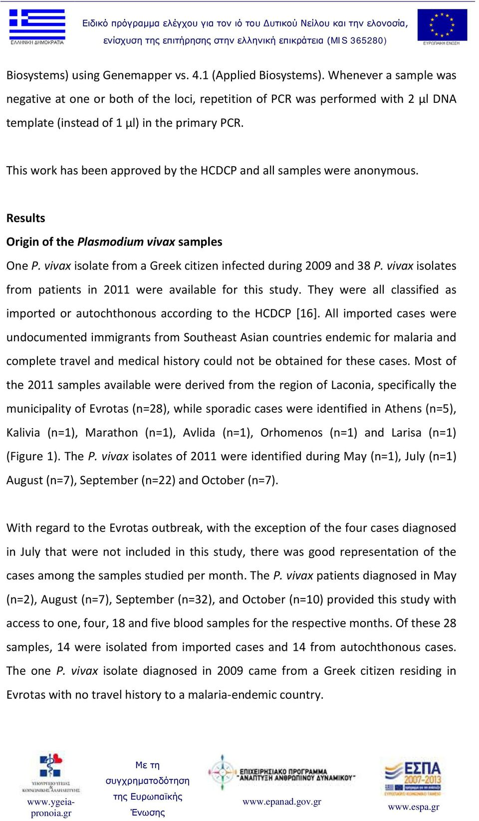 This work has been approved by the HCDCP and all samples were anonymous. Results Origin of the Plasmodium vivax samples One P. vivax isolate from a Greek citizen infected during 2009 and 38 P.