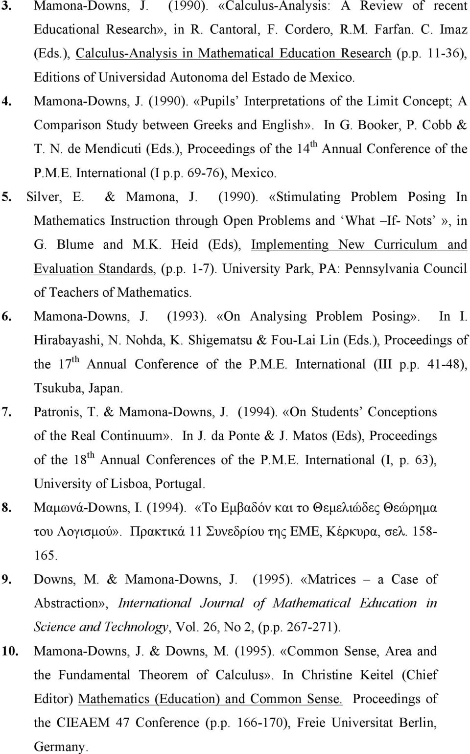 «Pupils Interpretations of the Limit Concept; A Comparison Study between Greeks and English». In G. Booker, P. Cobb & T. N. de Mendicuti (Eds.), Proceedings of the 14 th Annual Conference of the P.M.E. International (I p.