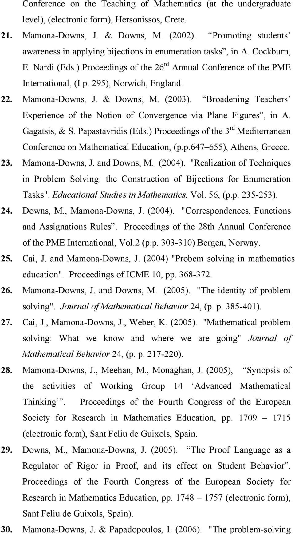295), Norwich, England. 22. Mamona-Downs, J. & Downs, M. (2003). Broadening Teachers Experience of the Notion of Convergence via Plane Figures, in A. Gagatsis, & S. Papastavridis (Eds.