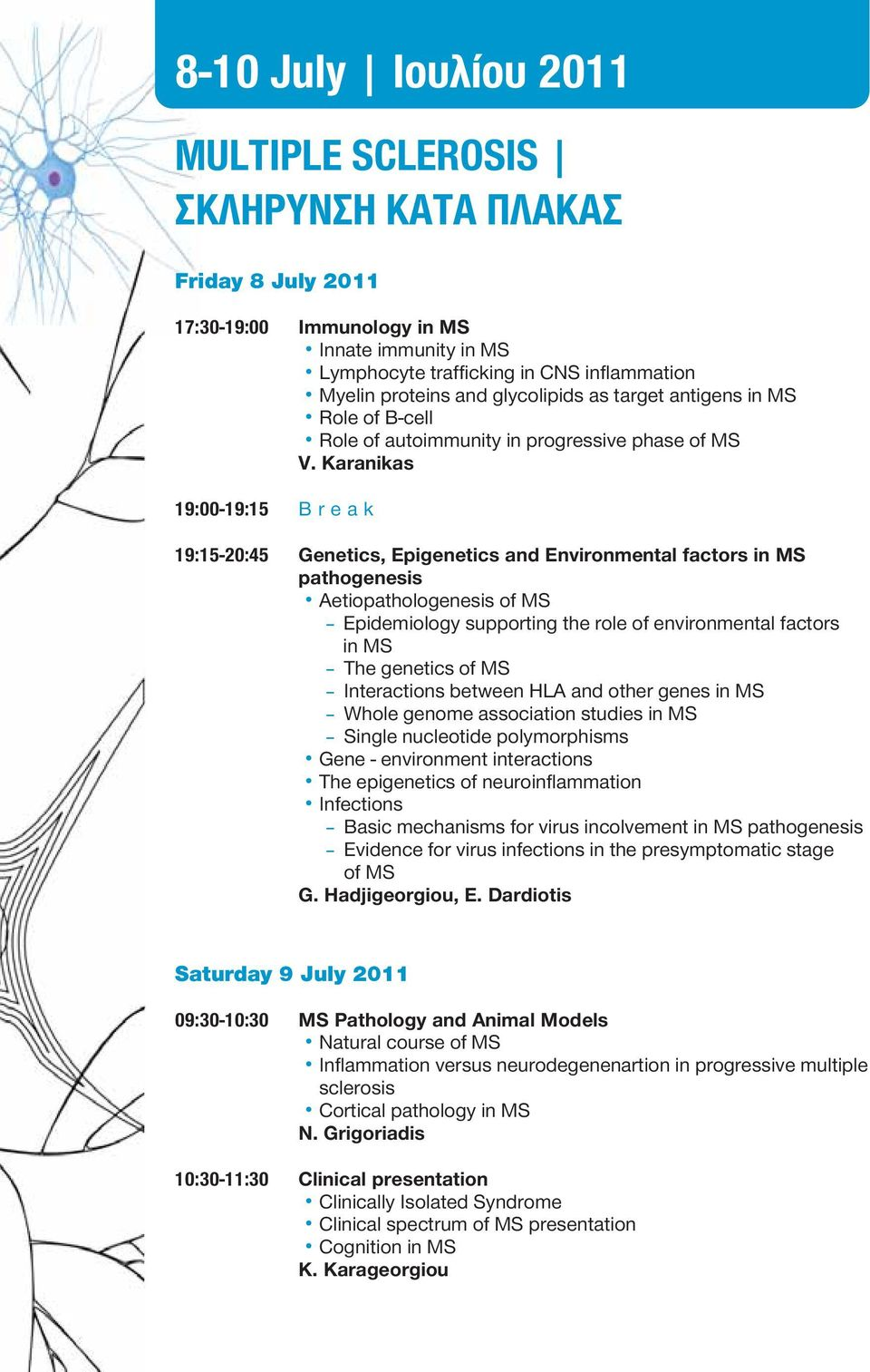 Karanikas 19:00-19:15 Break 19:15-20:45 Genetics, Epigenetics and Environmental factors in MS pathogenesis Aetiopathologenesis of MS - Epidemiology supporting the role of environmental factors in MS