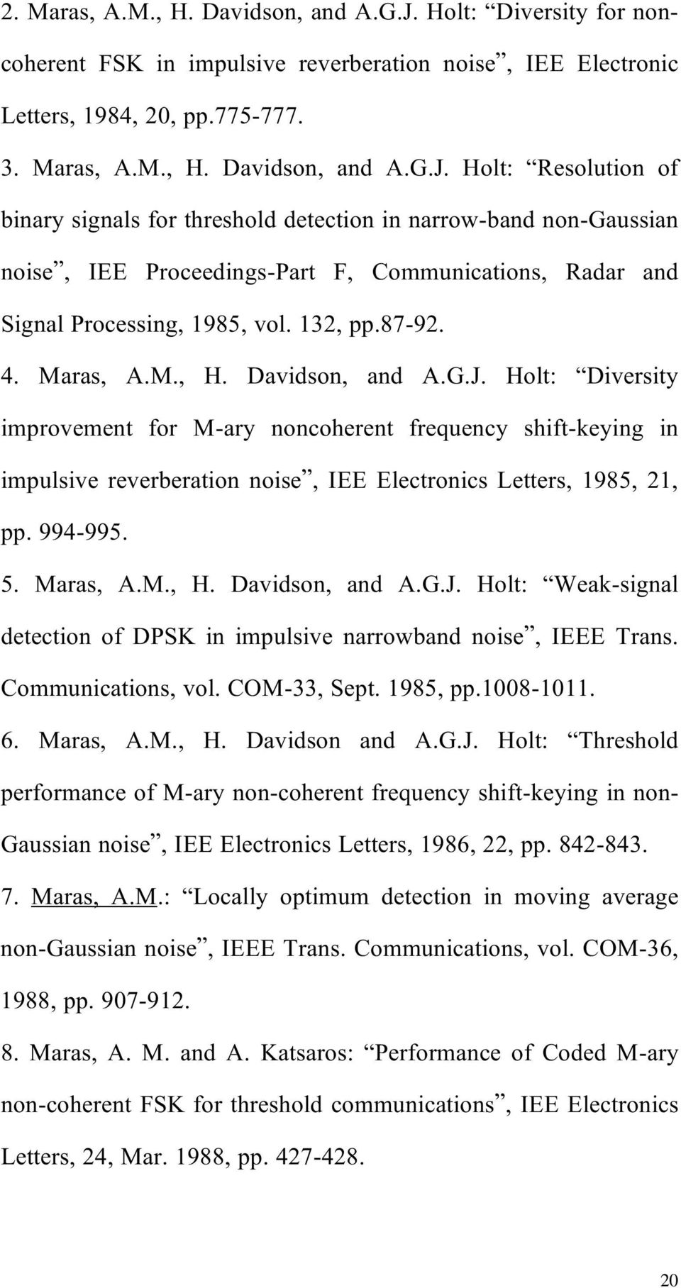 Holt: Resolution of binary signals for threshold detection in narrow-band non-gaussian noise, IEE Proceedings-Part F, Communications, Radar and Signal Processing, 1985, vol. 132, pp.87-92. 4.