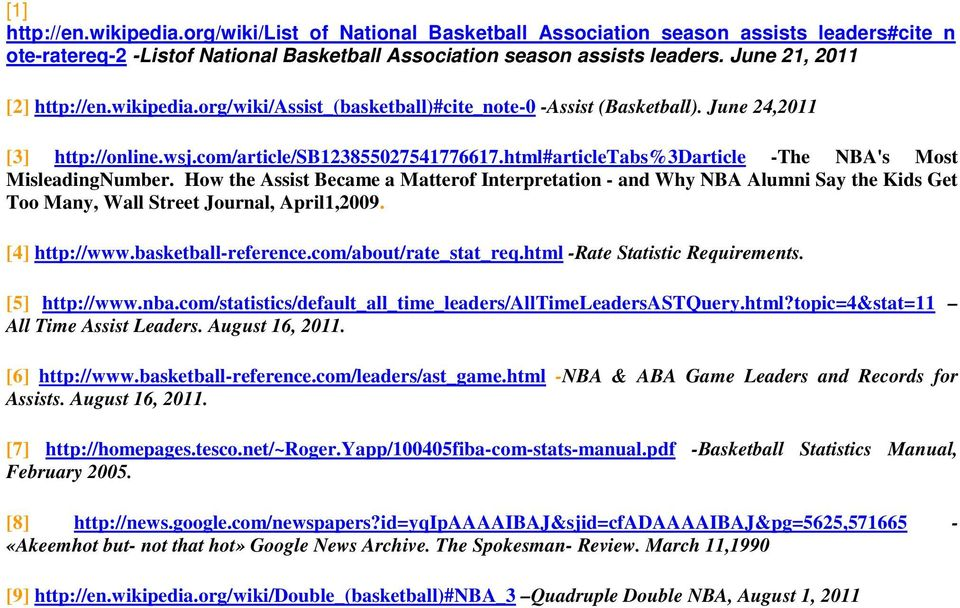 html#articletabs%3darticle -The NBA's Most MisleadingNumber. How the Assist Became a Matterof Interpretation - and Why NBA Alumni Say the Kids Get Too Many, Wall Street Journal, April1,2009.