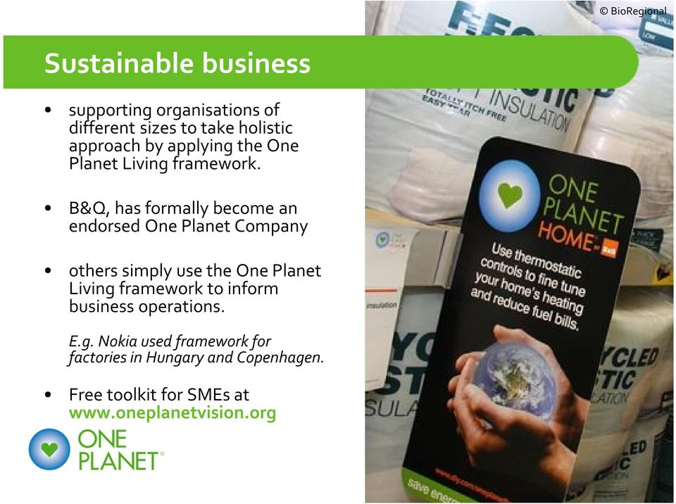 B&Q, has formally become an endorsed One Planet Company others simply use the One Planet Living