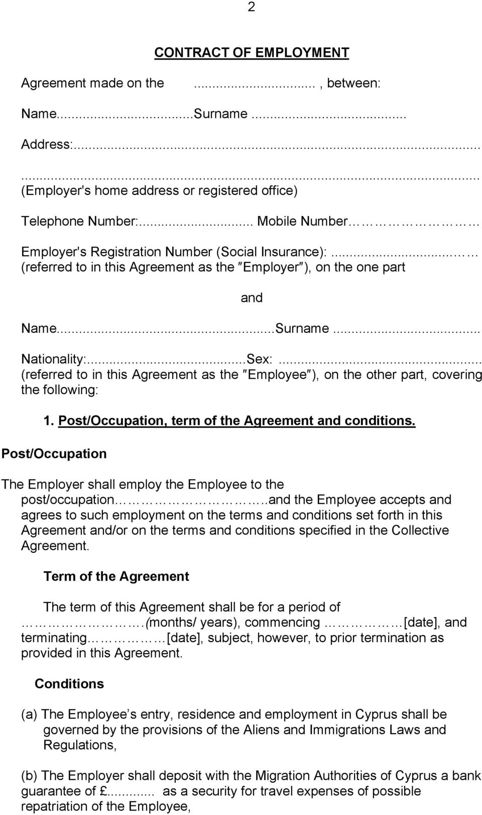 .. (referred to in this Agreement as the Employee ), on the other part, covering the following: 1. Post/Occupation, term of the Agreement and conditions.