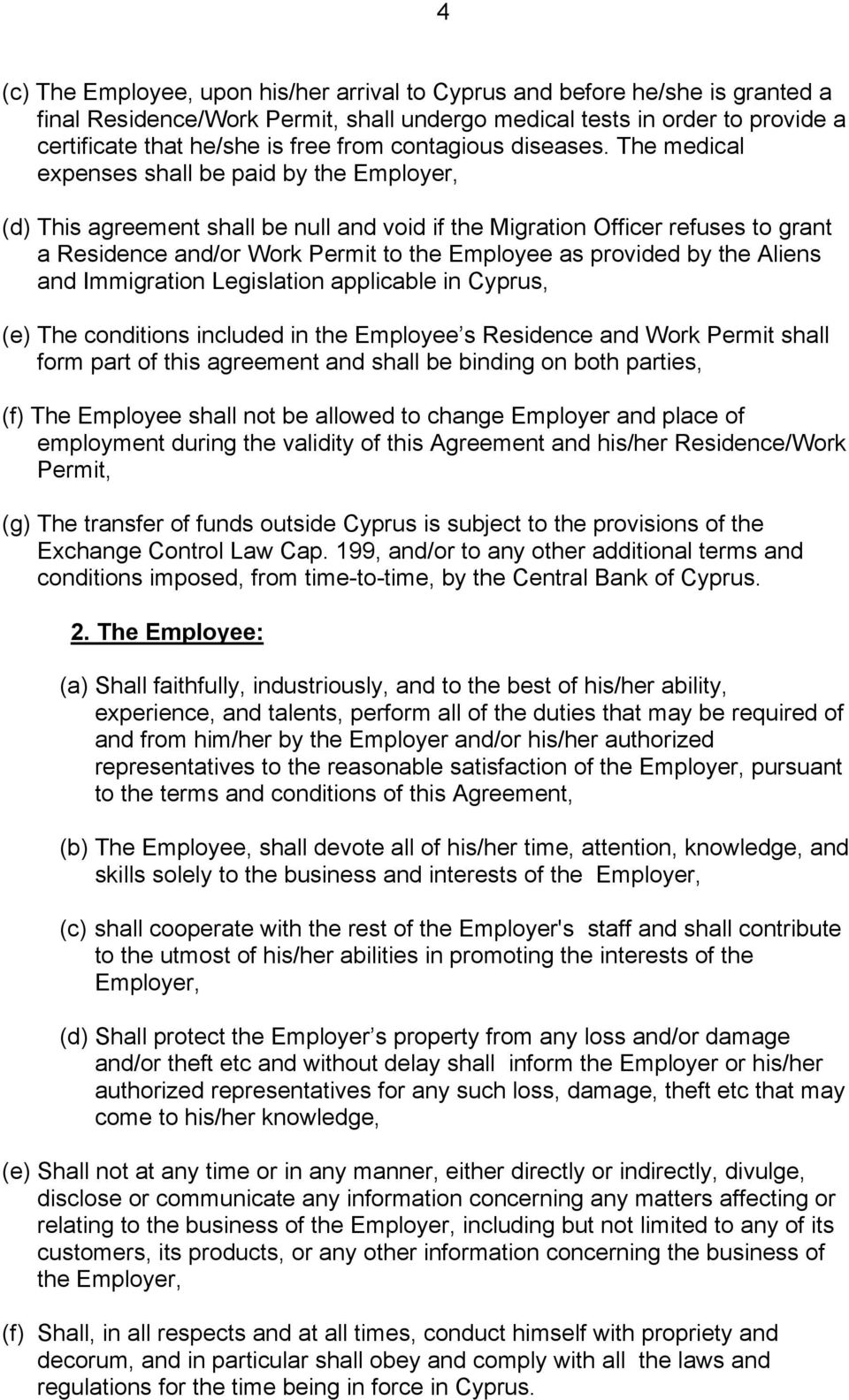 The medical expenses shall be paid by the Employer, (d) This agreement shall be null and void if the Migration Officer refuses to grant a Residence and/or Work Permit to the Employee as provided by