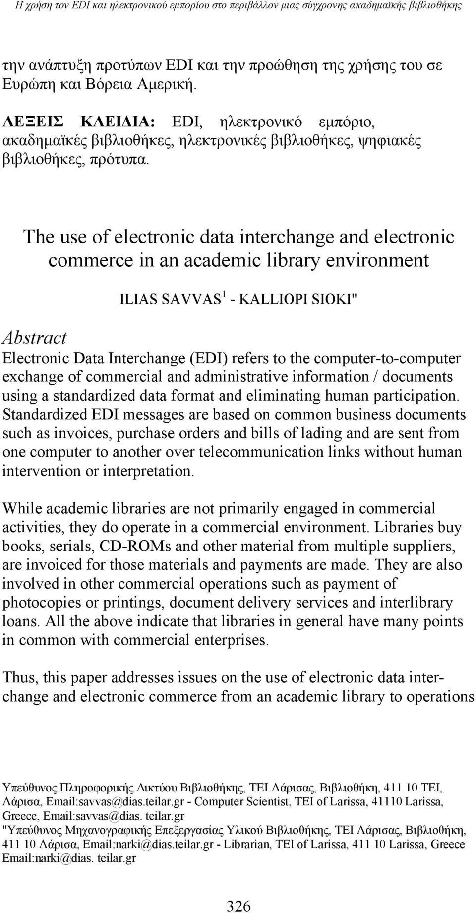 "The use of electronic data interchange and electronic commerce in an academic library environment ILIAS SAVVAS 1 - KALLIOPI SIOKI"" Abstract Electronic Data Interchange (EDI) refers to the"