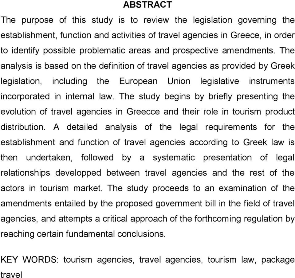 The study begins by briefly presenting the evolution of travel agencies in Greecce and their role in tourism product distribution.