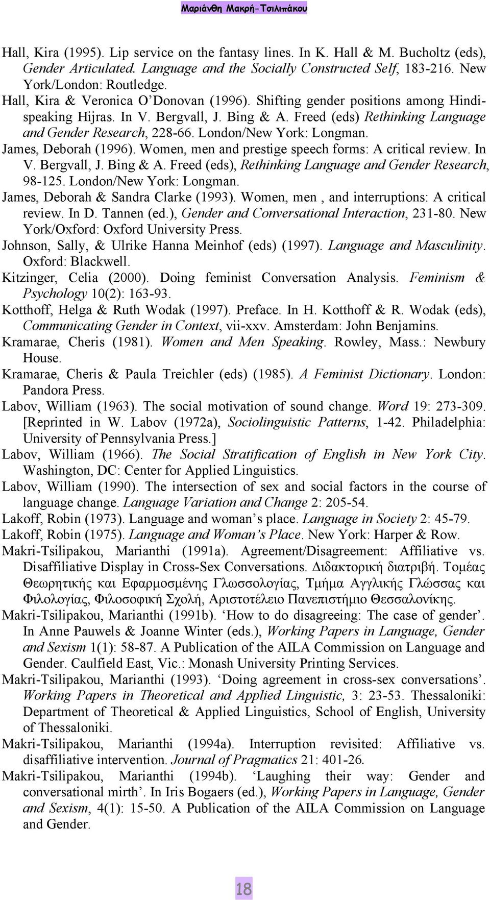 Freed (eds) Rethinking Language and Gender Research, 228-66. London/New York: Longman. James, Deborah (1996). Women, men and prestige speech forms: A critical review. In V. Bergvall, J. Bing & A.