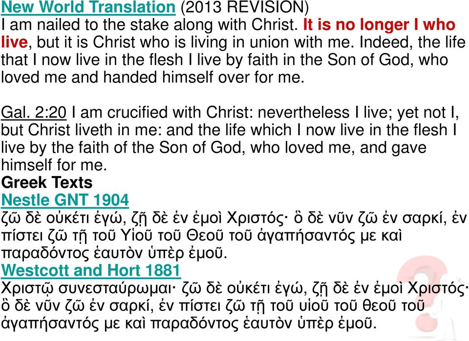 2:20 I am crucified with Christ: nevertheless I live; yet not I, but Christ liveth in me: and the life which I now live in the flesh I live by the faith of the Son of God, who loved me, and gave