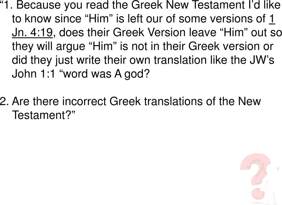 4:19, does their Greek Version leave Him out so they will argue Him is not in their Greek version or