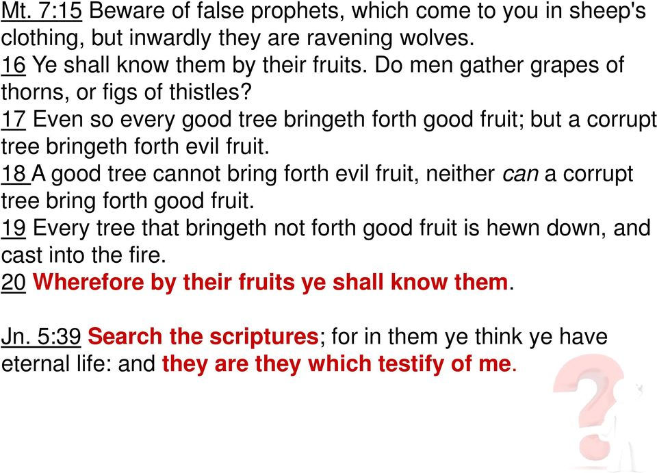 18 A good tree cannot bring forth evil fruit, neither can a corrupt tree bring forth good fruit.