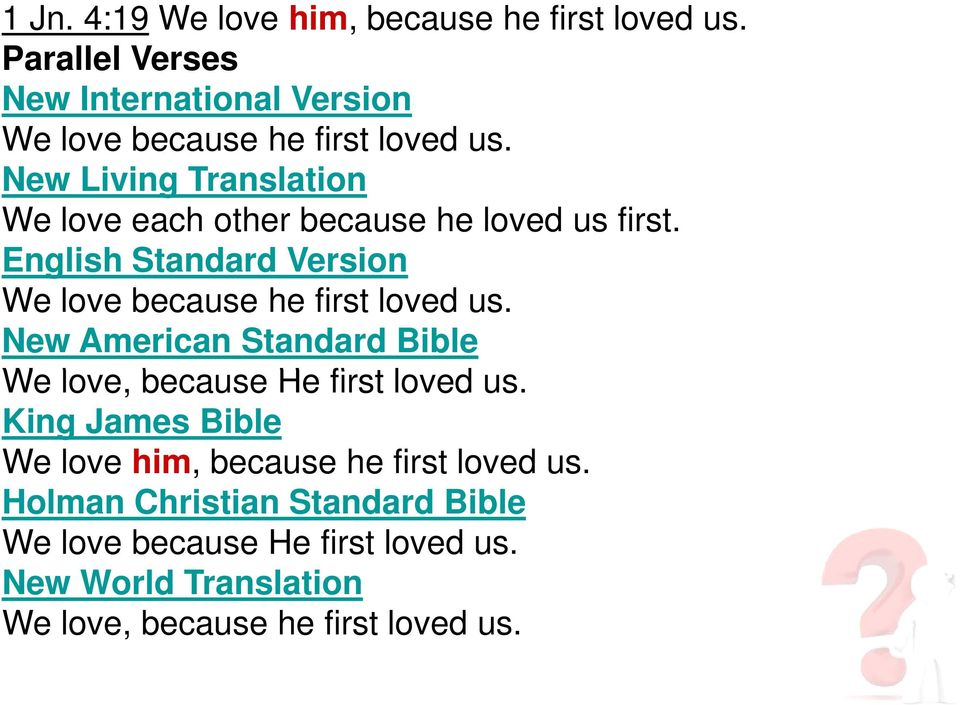 New Living Translation We love each other because he loved us first.