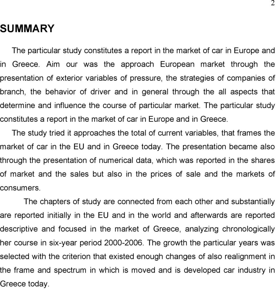 aspects that determine and influence the course of particular market. The particular study constitutes a report in the market of car in Europe and in Greece.
