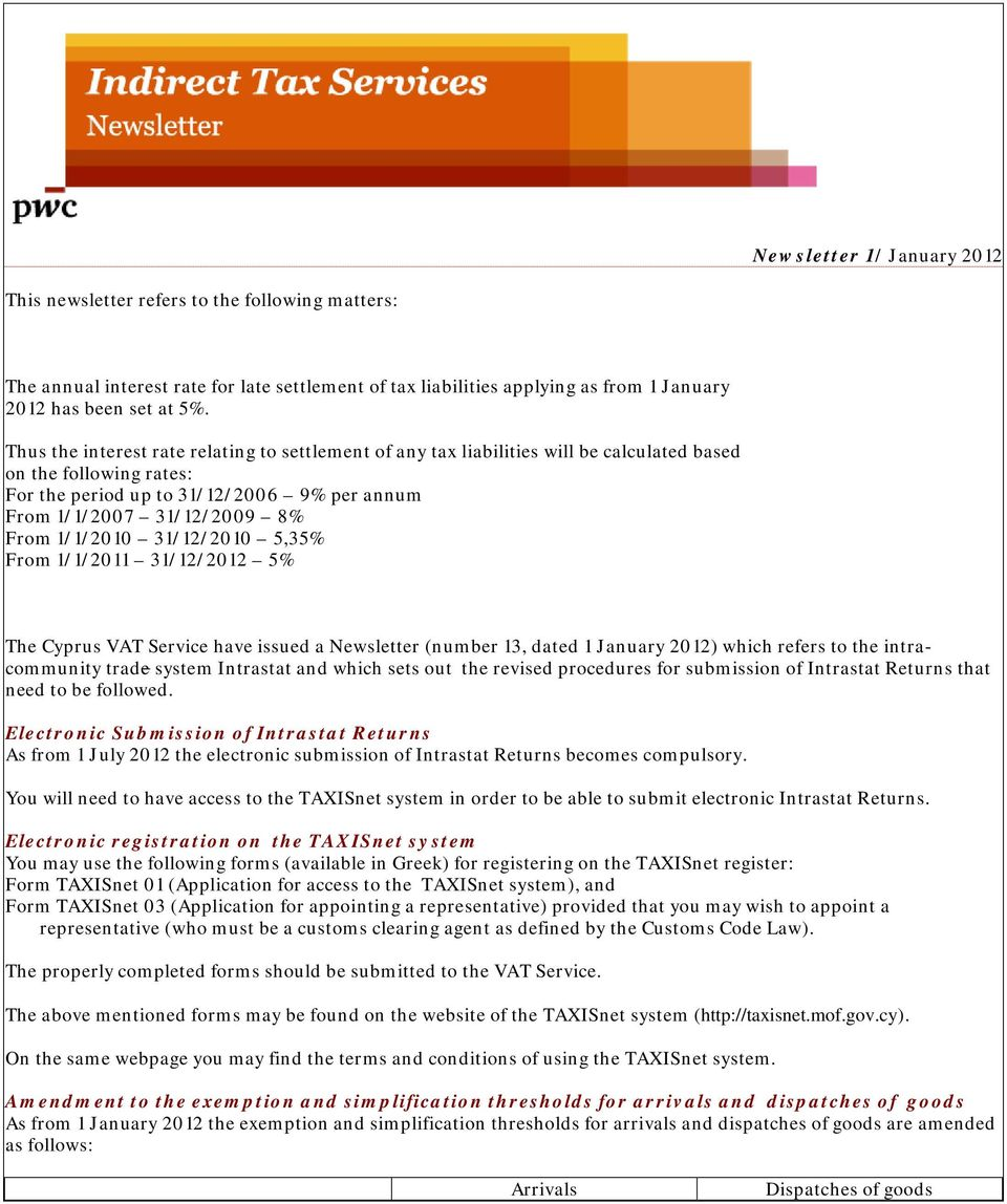 1/1/2010 31/12/2010 5,35% From 1/1/2011 31/12/2012 5% The Cyprus VAT Service have issued a Newsletter (number 13, dated 1 January 2012) which refers to the intracommunity trade system Intrastat and