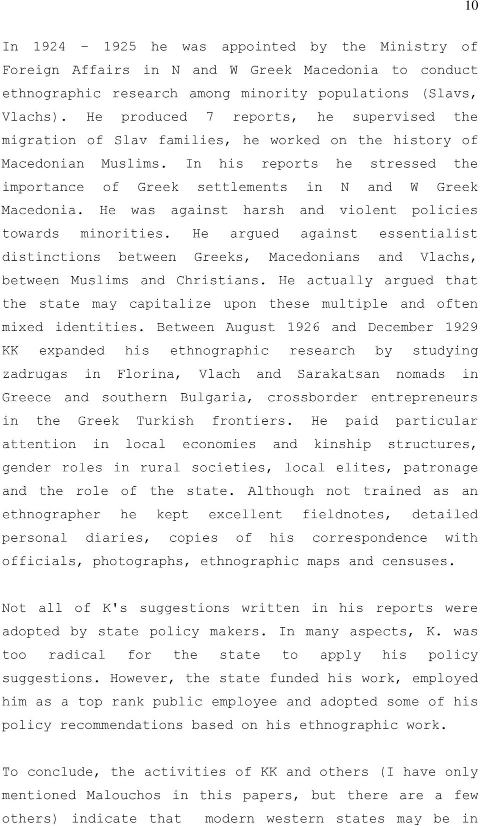In his reports he stressed the importance of Greek settlements in N and W Greek Macedonia. He was against harsh and violent policies towards minorities.