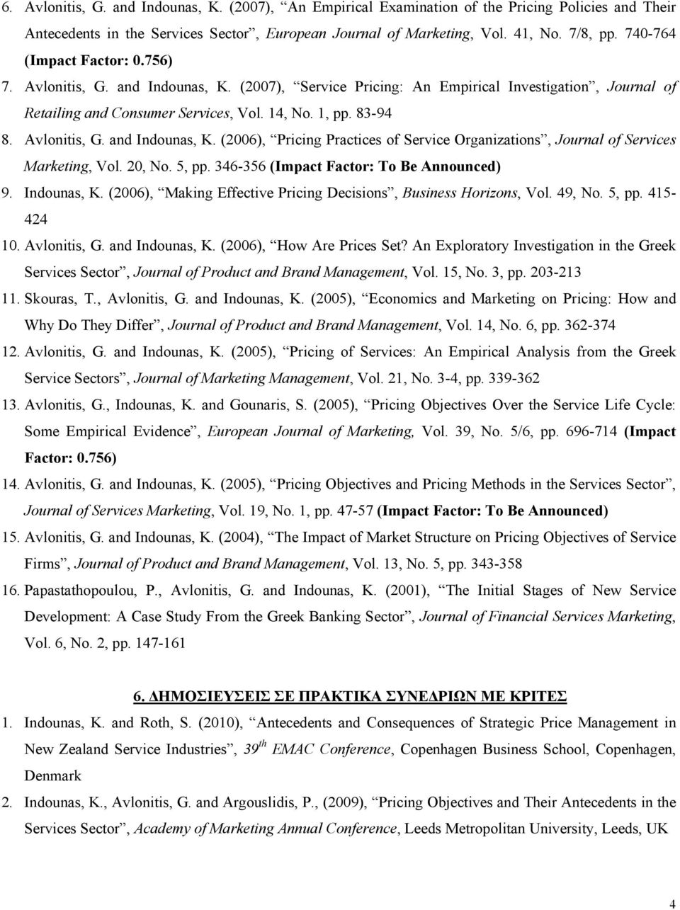 Avlonitis, G. and Indounas, K. (2006), Pricing Practices of Service Organizations, Journal of Services Marketing, Vol. 20, No. 5, pp. 346-356 (Impact Factor: To Be Announced) 9. Indounas, K. (2006), Making Effective Pricing Decisions, Business Horizons, Vol.