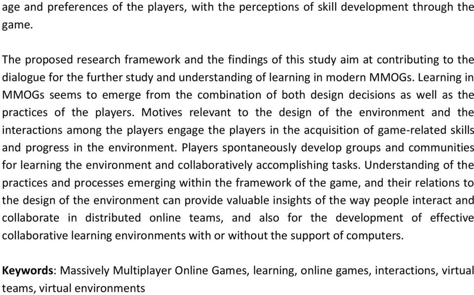 Learning in MMOGs seems to emerge from the combination of both design decisions as well as the practices of the players.