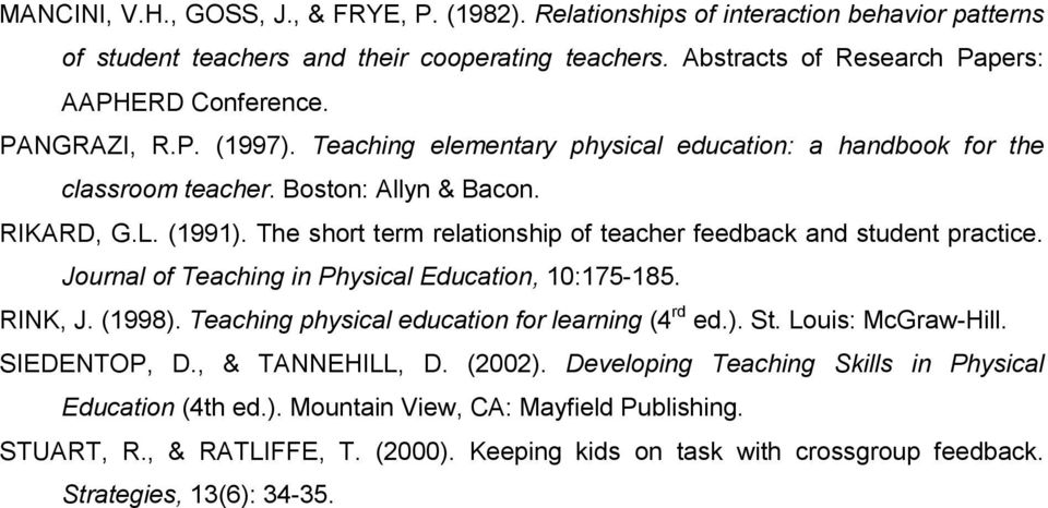The short term relationship of teacher feedback and student practice. Journal of Teaching in Physical Education, 10:175-185. RINK, J. (1998). Teaching physical education for learning (4 rd ed.). St.