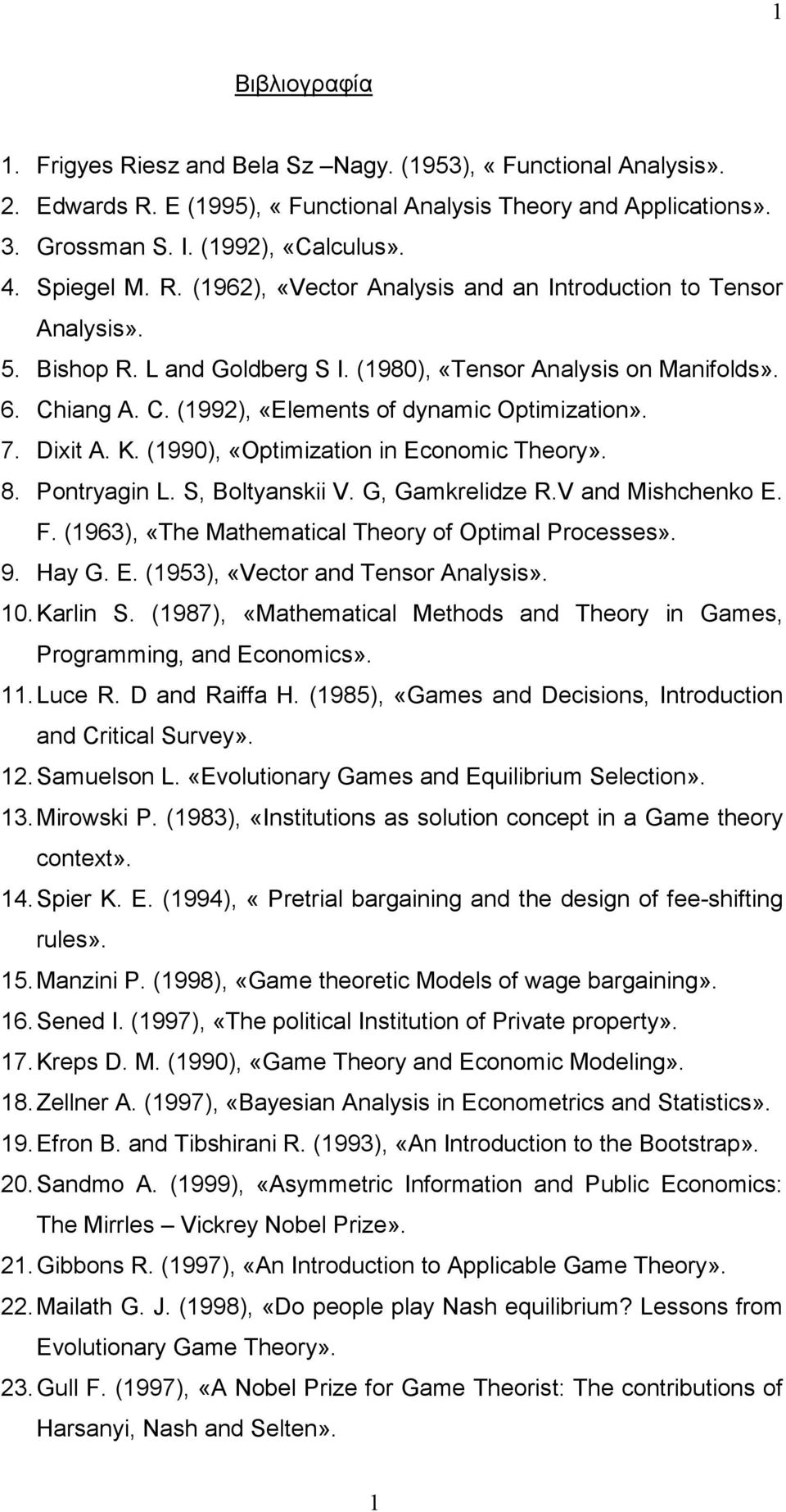 iang A. C. (1992), «Elements of dynamic Optimization». 7. Dixit A. K. (1990), «Optimization in Economic Theory». 8. Pontryagin L. S, Boltyanskii V. G, Gamkrelidze R.V and Mishchenko E. F.