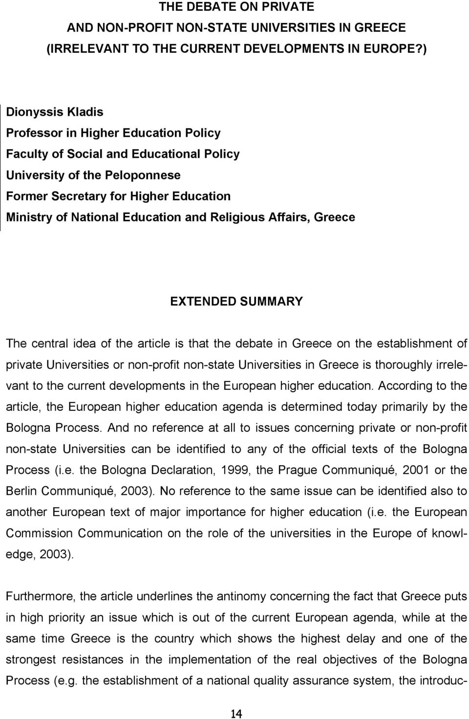 Religious Affairs, Greece EXTENDED SUMMARY The central idea of the article is that the debate in Greece on the establishment of private Universities or non-profit non-state Universities in Greece is