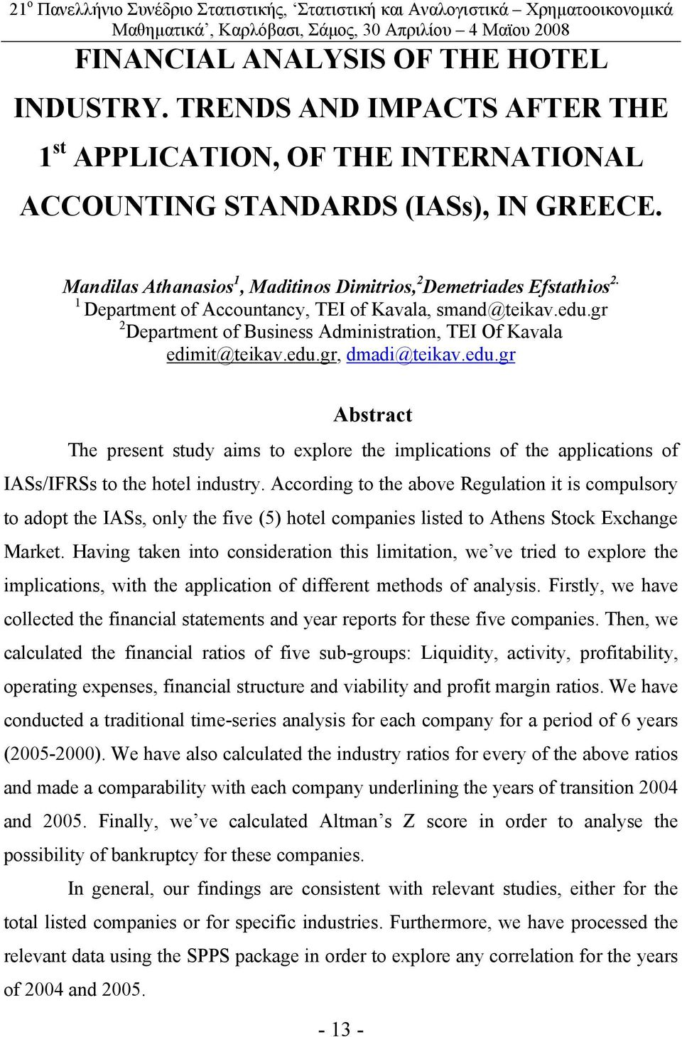 gr 2 Department of Business Administration, TEI Of Kavala edimit@teikav.edu.gr, dmadi@teikav.edu.gr Abstract The present study aims to explore the implications of the applications of IASs/IFRSs to the hotel industry.