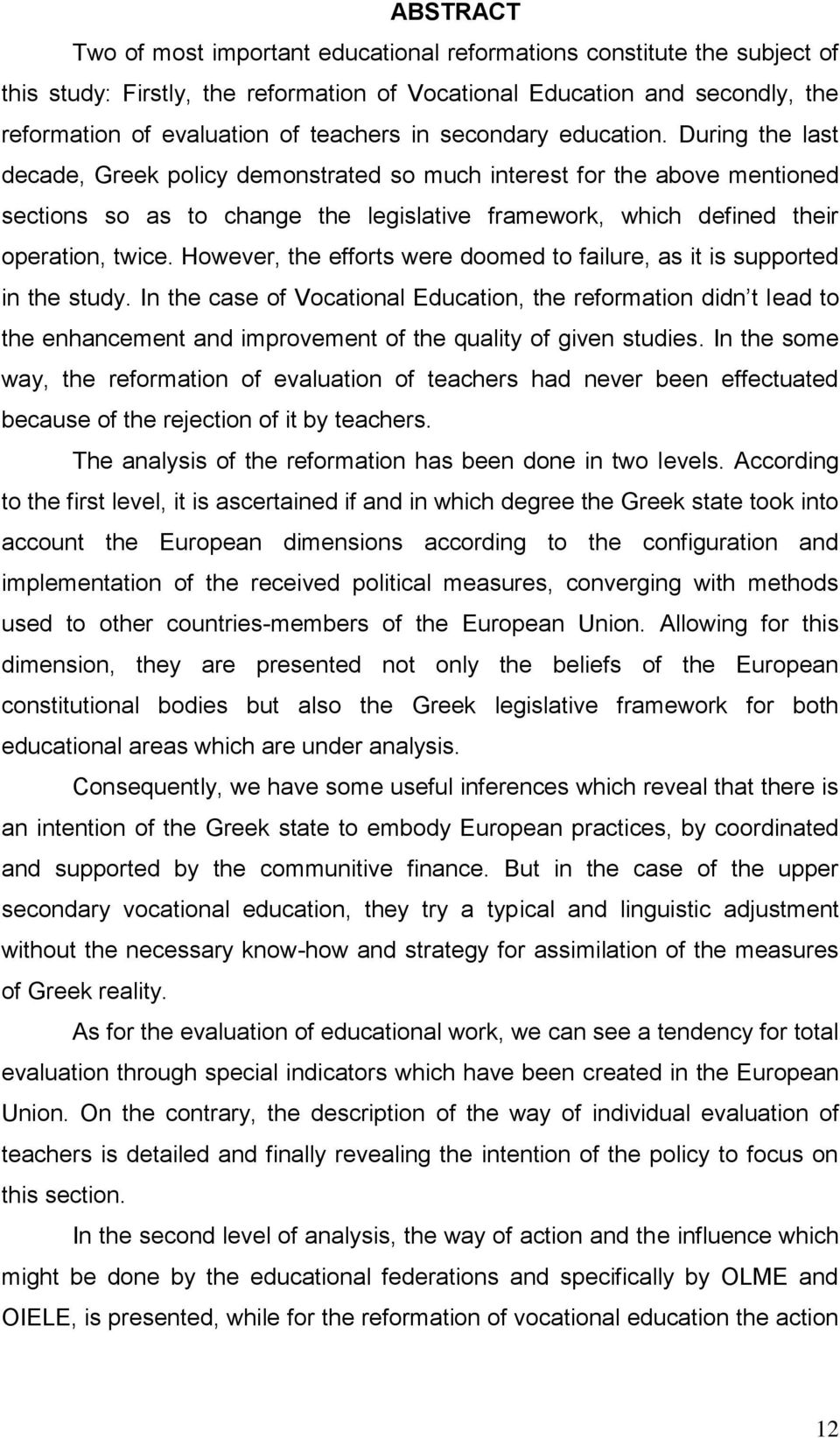 During the last decade, Greek policy demonstrated so much interest for the above mentioned sections so as to change the legislative framework, which defined their operation, twice.