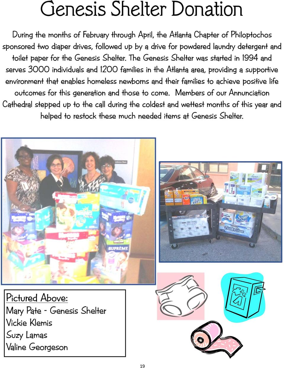 The Genesis Shelter was started in 1994 and serves 3000 individuals and 1200 families in the Atlanta area, providing a supportive environment that enables homeless newborns and their