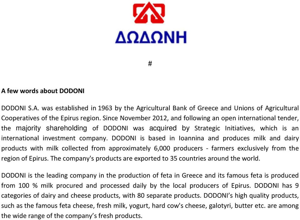 DODONI is based in Ioannina and produces milk and dairy products with milk collected from approximately 6,000 producers - farmers exclusively from the region of Epirus.
