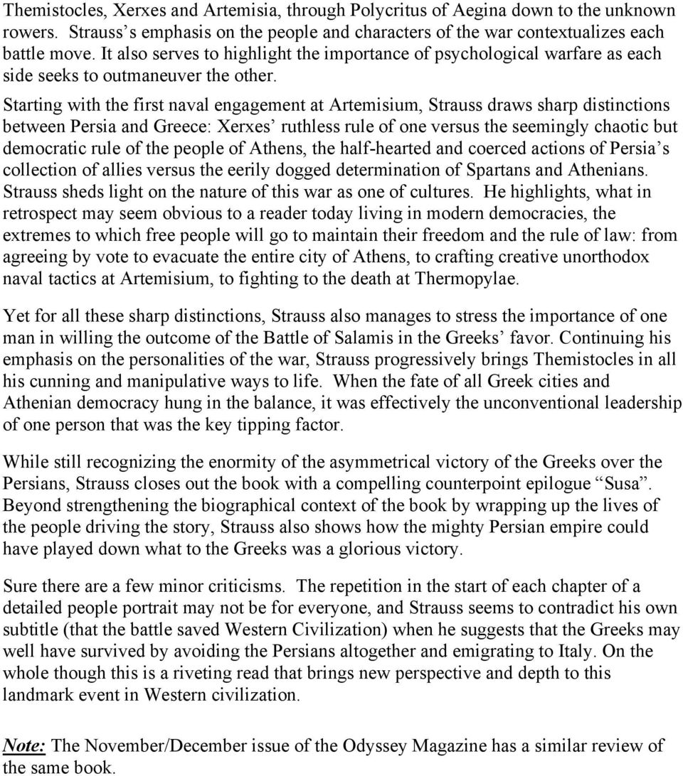 Starting with the first naval engagement at Artemisium, Strauss draws sharp distinctions between Persia and Greece: Xerxes ruthless rule of one versus the seemingly chaotic but democratic rule of the