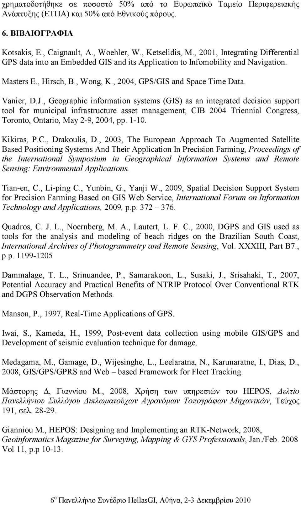 , Geographic information systems (GIS) as an integrated decision support tool for municipal infrastructure asset management, CIB 2004 Triennial Congress, Toronto, Ontario, May 2-9, 2004, pp. 1-10.