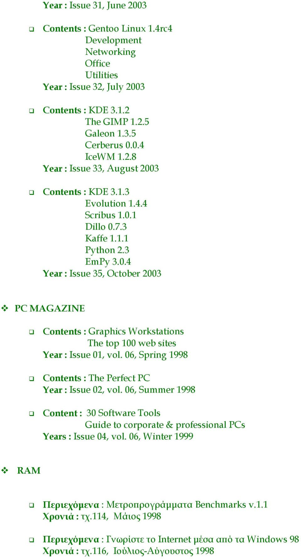 """PC MAGAZINE #"" Contents : Graphics Workstations The top 100 web sites Year : Issue 01, vol. 06, Spring 1998 #"" Contents : The Perfect PC Year : Issue 02, vol."