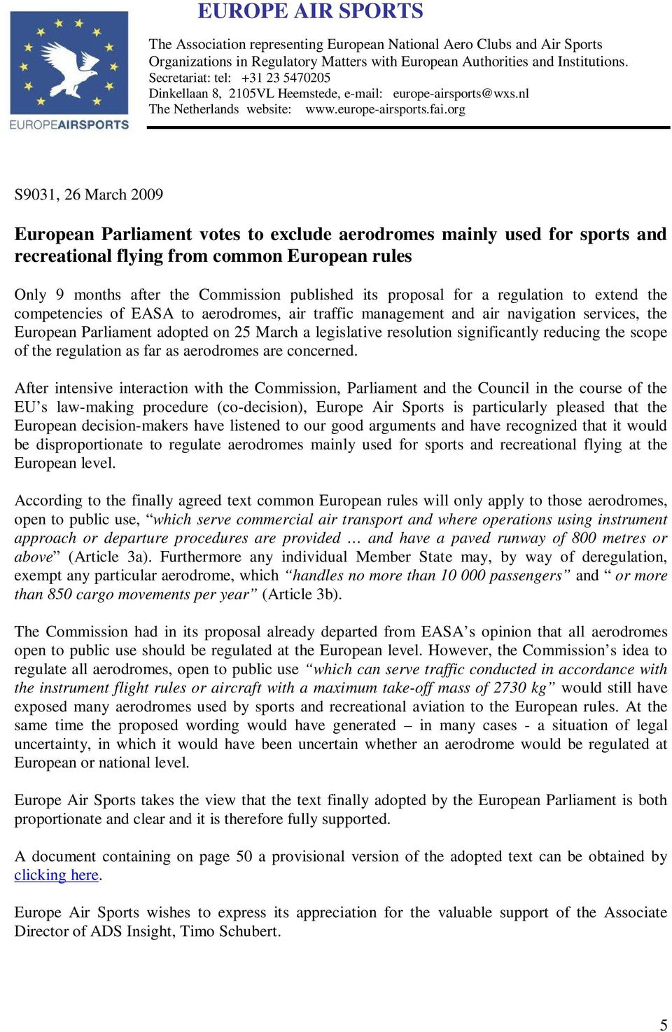 org S9031, 26 March 2009 European Parliament votes to exclude aerodromes mainly used for sports and recreational flying from common European rules Only 9 months after the Commission published its