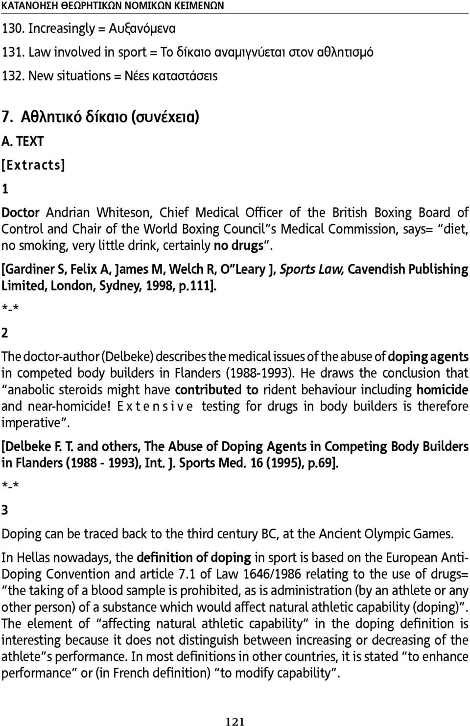 TEXT [Extracts] 1 Doctor Andrian Whiteson, Chief Medical Officer of the British Boxing Board of Control and Chair of the World Boxing Council s Medical Commission, says= diet, no smoking, very little