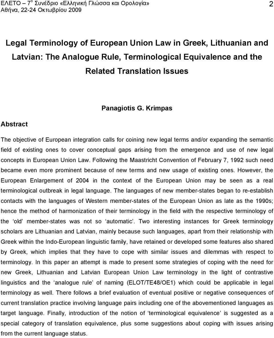 use of new legal concepts in European Union Law. Following the Maastricht Convention of February 7, 1992 such need became even more prominent because of new terms and new usage of existing ones.