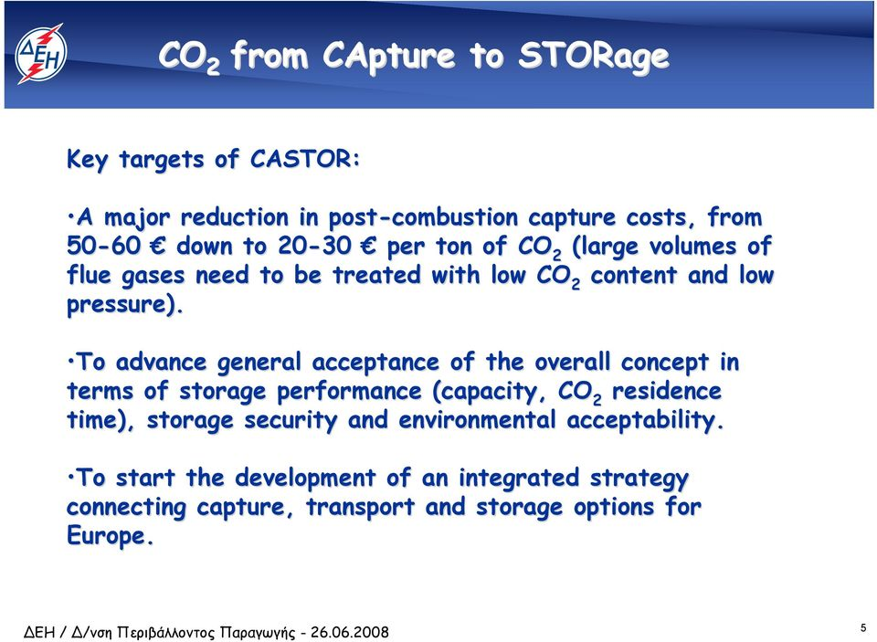 To advance general acceptance of the overall concept in terms of storage performance (capacity, CO residence 2 time), storage