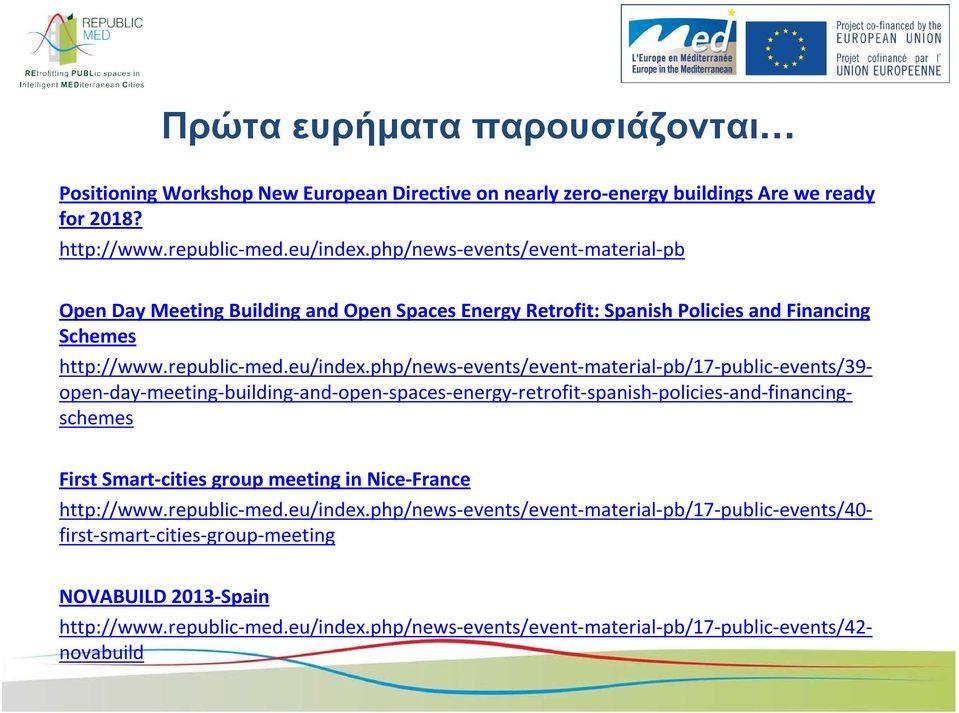 republic-med.eu/index.php/news-events/event-material-pb/17-public-events/39- open-day-meeting-building-and-open-spaces-energy-retrofit-spanish-policies-and-financingschemes http://www.