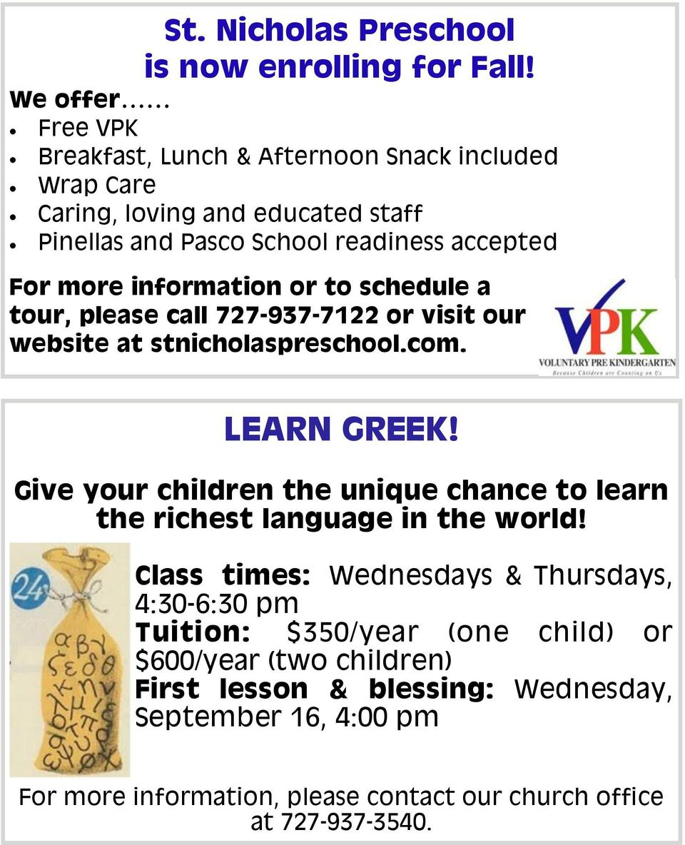 information or to schedule a tour, please call 727-937-7122 or visit our website at stnicholaspreschool.com. LEARN GREEK!