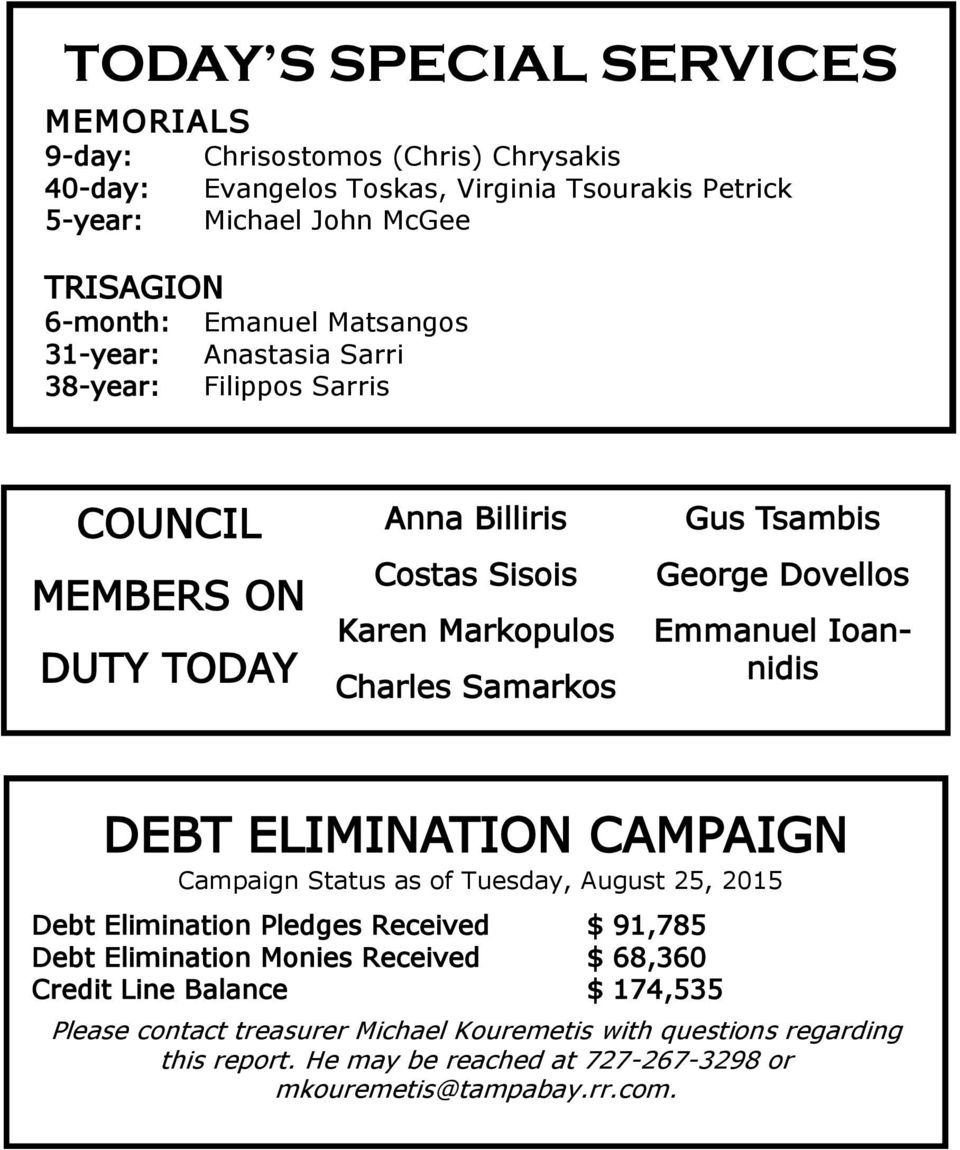 Dovellos Emmanuel Ioannidis DEBT ELIMINATION CAMPAIGN Campaign Status as of Tuesday, August 25, 2015 Debt Elimination Pledges Received $ 91,785 Debt Elimination Monies Received $