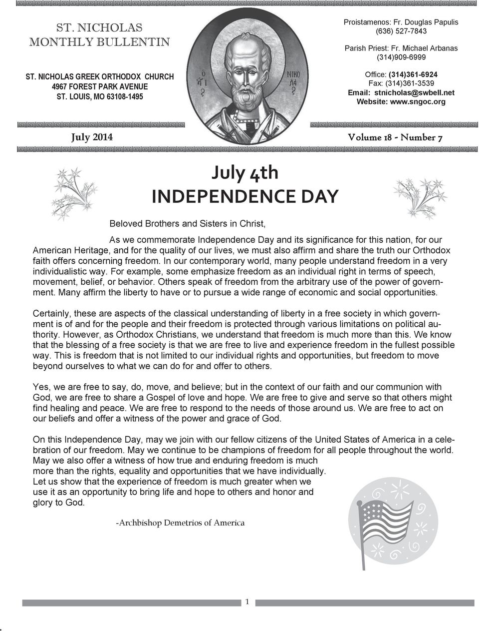 Christ, As we commemorate Independence Day and its significance for this nation, for our American Heritage, and for the quality of our lives, we must also affirm and share the truth our Orthodox