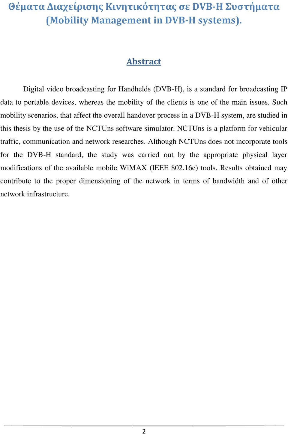 Such mobility scenarios, that affect the overall handover process in a DVB-H system, are studied in this thesis by the use of the NCTUns software simulator.