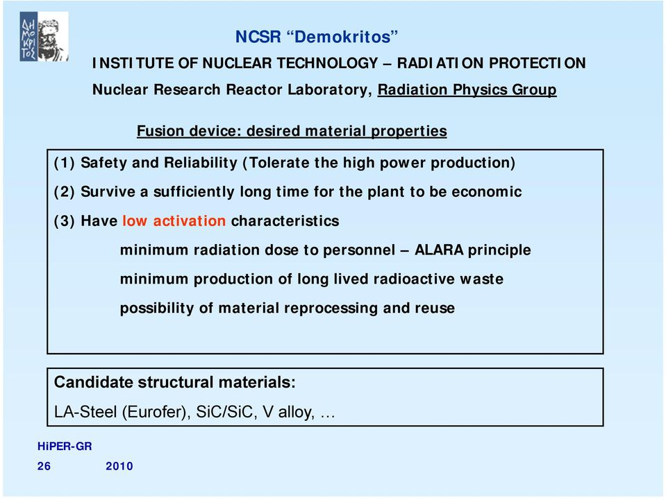 low activation characteristics minimum radiation dose to personnel ALARA principle minimum production of long lived