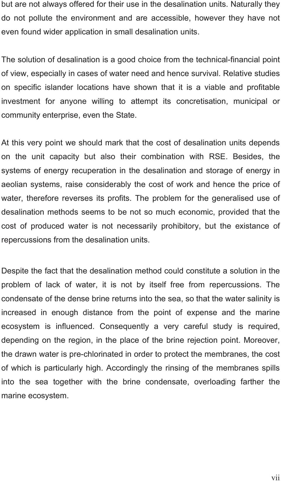 The solution of desalination is a good choice from the technical-financial point of view, especially in cases of water need and hence survival.