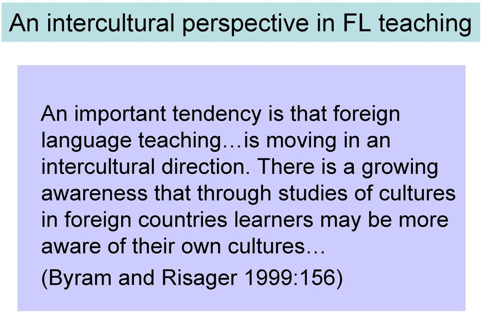There is a growing awareness that through studies of cultures in foreign